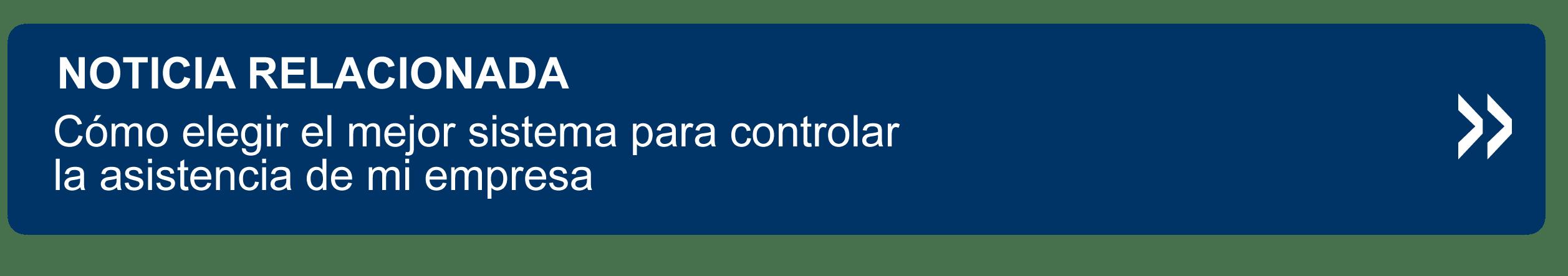 Nota Relacionada | Cómo elegir el mejor sistema para controlar la asistencia de mi empresa | Da clic.