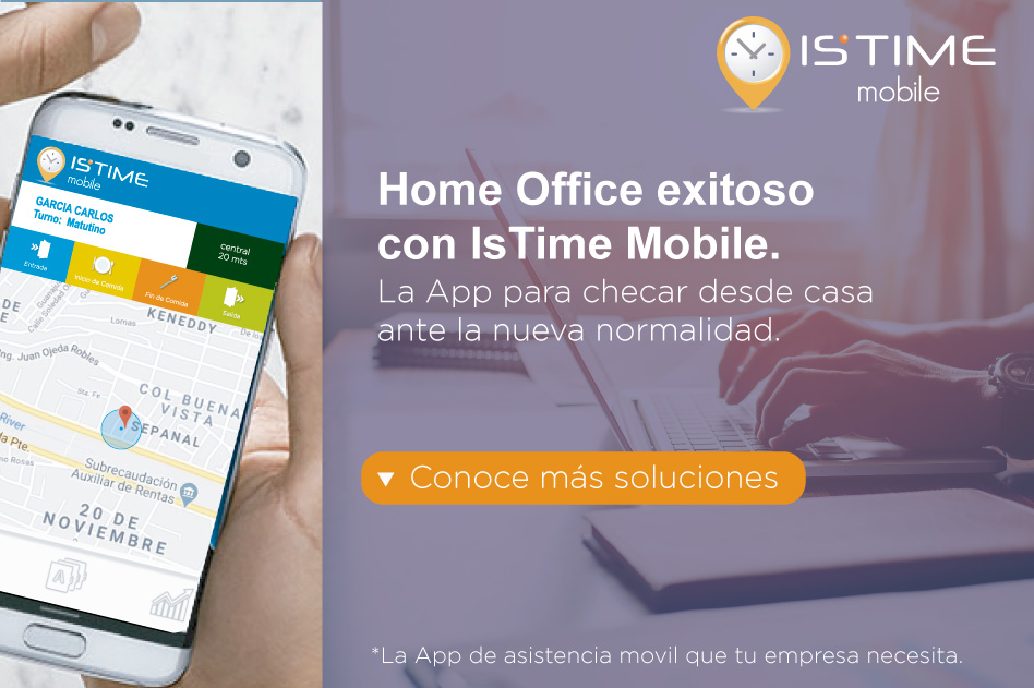 Home Office exitoso con IsTime Mobile   La app para checar desde casa ante la nueva normalidad.